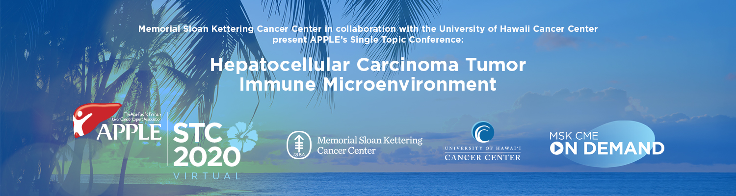 MSK in collaboration with University of Hawaii Cancer Center present APPLE's Single Topic Conference: Hepatocellular Carcinoma Tumor Immune Micoenvironment - On Demand Banner