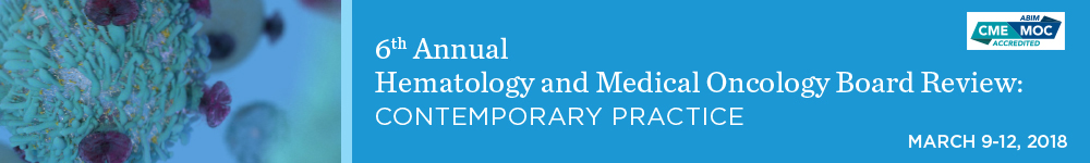 6th Annual Hematology and Medical Oncology Board Review: Contemporary Practice Banner