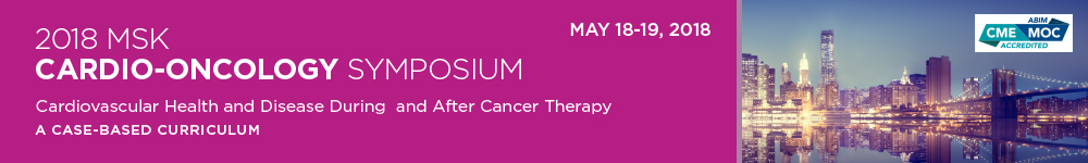 2018 MSK Cardio-Oncology Symposium - Cardiovascular Health and Disease During and After Cancer Therapy:  A case-based  curriculum Banner