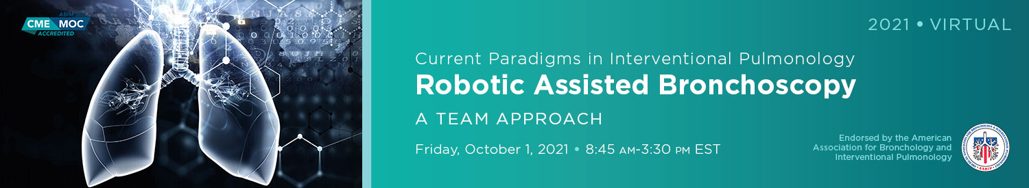 2021 Current Paradigms in Interventional Pulmonology   Robotic Assisted Bronchoscopy: A Team Approach Banner
