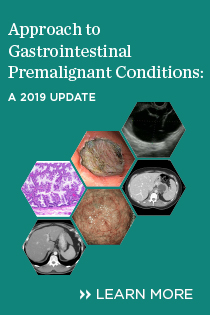 Approach to Gastrointestinal Premalignant Conditions: A 2019 Update Banner