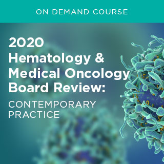 2020 Hematology and Medical Oncology Board Review: Contemporary Practice (ON DEMAND) Banner