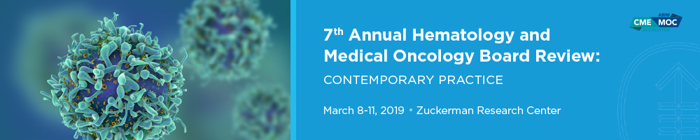7th Annual Hematology and Medical Oncology Board Review