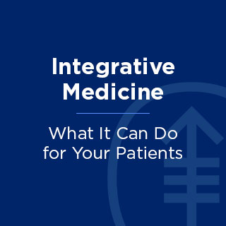 Integrative Medicine: What It Can Do for Your Patients Banner