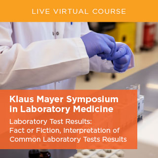 Klaus Mayer Symposium in Laboratory Medicine - Laboratory Test Results: Fact or Fiction, Interpretation of Common Laboratory Tests Results Banner