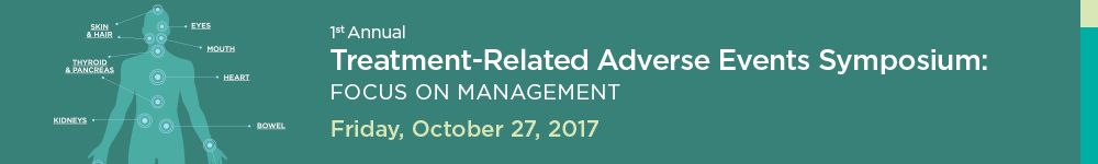First Annual Treatment-Related Adverse Events Symposium: Focus on Management Banner
