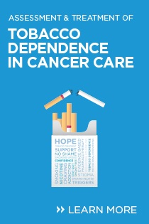 Assessment and Treatment of Tobacco Dependence in Cancer Care October 2019 Banner