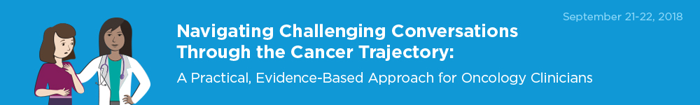 Navigating Challenging Conversations Through the Cancer Trajectory: A Practical, Evidence-Based Approach for Oncology Clinicians Banner